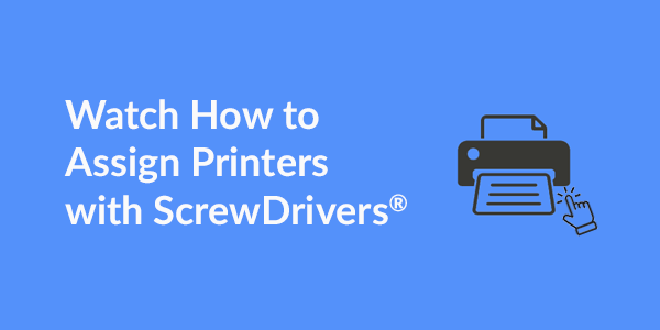 Watch How to Assign Printers with ScrewDrivers.