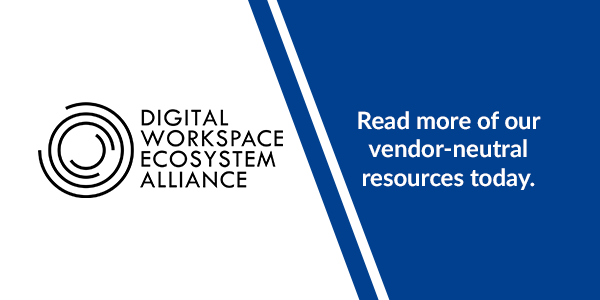 Digital Workspace Ecosystem Alliance. Read more of our vendor-neutral resources today.