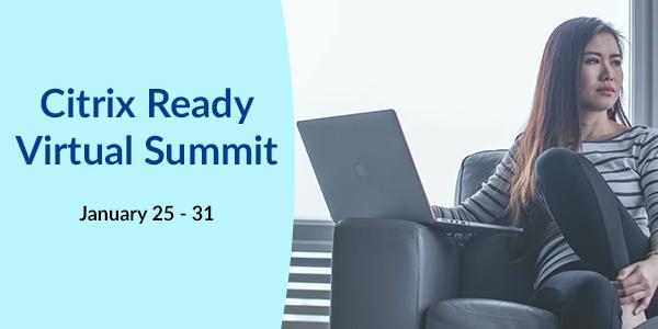 Citrix Ready Virtual Summit, January 25 -31