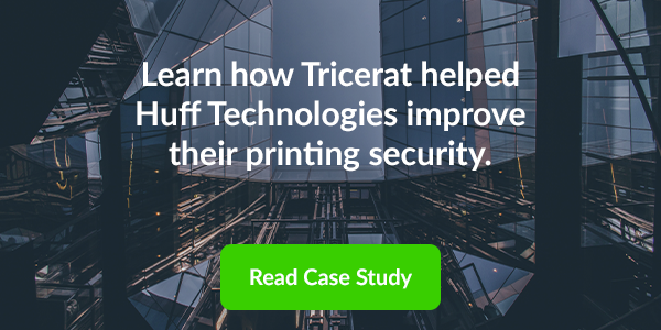 Learn how Tricerat helped Huff Technologies improve their printing security.