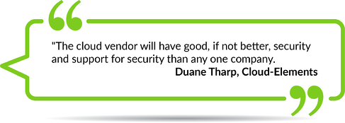 """The Cloud Vendor will have good, if not better, security and support for security than any one company"""" - Duane Tharpe, Cloud-Elements"""